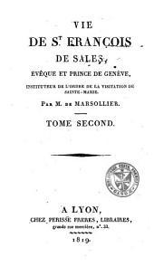 Vie de St. François de Sales, évêque et prince de Genève, instituteur de l'ordre de la Visitation de Sainte-Marie