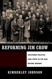Reforming Jim Crow: Southern Politics and State in the Age Before Brown