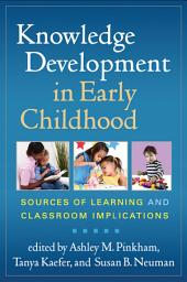 Knowledge Development in Early Childhood: Sources of Learning and Classroom Implications