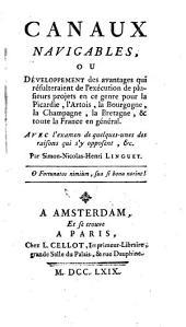 Canaux navigables, ou Développement des avantages qui résulteraient de l'exécution de plusieurs projets en ce genre pour la Picardie, l'Artois, la Bourgogne, la Champagne, la Bretagne, & toute la France en général, etc