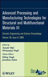 Advanced Processing and Manufacturing Technologies for Structural and Multifunctional Materials III: Ceramic Engineering and Science Proceedings, Volume 30, Issue 8