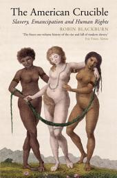 The American Crucible: Slavery, Emancipation And Human Rights