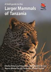 A Field Guide to the Larger Mammals of Tanzania