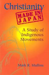 Christianity Made in Japan: A Study of Indigenous Movements