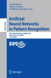 Artificial Neural Networks in Pattern Recognition: Third IAPR TC3 Workshop, ANNPR 2008 Paris, France, July 2-4, 2008, Proceedings