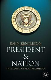 President and Nation: The Making of Modern America