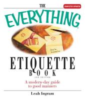 The Everything Etiquette Book: A Modern-Day Guide to Good Manners, Edition 2