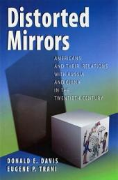 Distorted Mirrors: Americans and Their Relations with Russia and China in the Twentieth Century