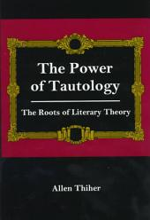 The Power of Tautology: The Roots of Literary Theory