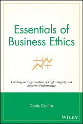 Essentials of Business Ethics: Creating an Organization of High Integrity and Superior Performance