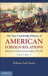The New Cambridge History of American Foreign Relations: Volume 1, Dimensions of the Early American Empire, 1754–1865