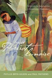 Inside Pierrot lunaire: Performing the Sprechstimme in Schoenberg's Masterpiece