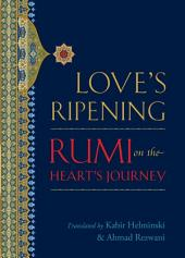 Love's Ripening: Rumi on the Heart's Journey