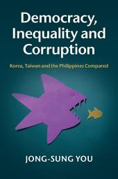 Democracy, Inequality and Corruption: Korea, Taiwan and the Philippines Compared