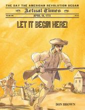 Let It Begin Here!: April 19, 1775: The Day the American Revolution Began