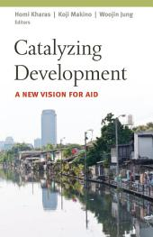Catalyzing Development: A New Vision for Aid