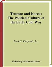 Truman and Korea: The Political Culture of the Early Cold War