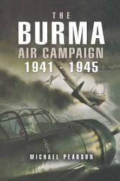 The Burma Air Campaign: 1941-1945