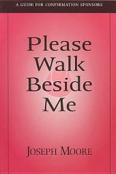 Please Walk Beside Me: A Guide for Confirmation Sponsors