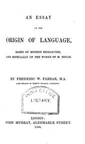 An Essay on the Origin of Language: Based on Modern Researches and Especially on the Works of M. Renan
