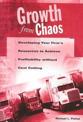 Growth from Chaos: Developing Your Firm's Resources to Achieve Profitability Without Cost Cutting