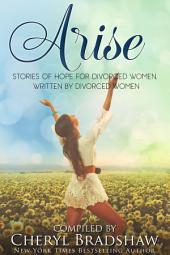 Arise: Stories of Hope for Divorced Women Written by Divorced Women