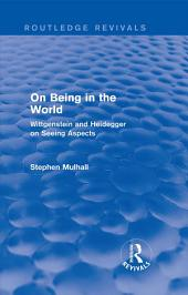 On Being in the World (Routledge Revivals): Wittgenstein and Heidegger on Seeing Aspects