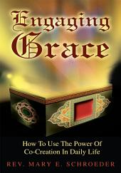 Engaging Grace: How To Use The Power Of <br>Co-Creation In Daily Life
