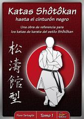 Katas Shôtôkan hasta el cinturón negro / Tomo 1: Una obra de referencia para los katas de karate del estilo Shôtôkan