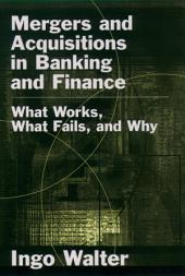 Mergers and Acquisitions in Banking and Finance : What Works, What Fails, and Why: What Works, What Fails, and Why