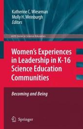 Women's Experiences in Leadership in K-16 Science Education Communities, Becoming and Being