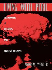 Living with Peril: Eisenhower, Kennedy, and Nuclear Weapons
