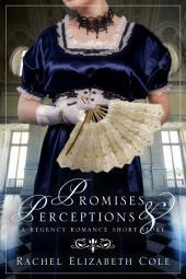 Promises & Perceptions: A Regency Romance Short Story