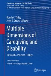 Multiple Dimensions of Caregiving and Disability: Research, Practice, Policy