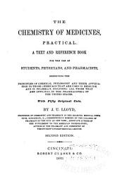 The Chemistry of Medicines, Practical: A Text and Reference Book for the Use of Students, Physicans, and Pharmacists, Embodying the Principles of Chemical Philosophy and Their Application to Those Chemicals that are Used in Medicine...