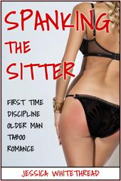 EROTICA: Spanking the Sitter (First Time Discipline Older Man Taboo Romance)