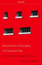 Distributive Principles of Criminal Law: Who Should be Punished How Much