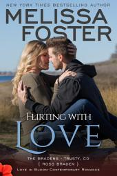 Flirting With Love (Love in Bloom: The Bradens, Book 10) Contemporary Romance