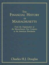 The Financial History of Massachusetts: From the Organization of the Massachusetts Bay Company to the American Revolution