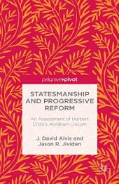 Statesmanship and Progressive Reform: An Assessment of Herbert Croly's Abraham Lincoln