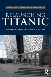 Relaunching Titanic: Memory and marketing in the New Belfast