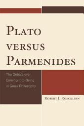 Plato versus Parmenides: The Debate over Coming-into-Being in Greek Philosophy