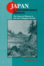 Japan: A Documentary History: v. 1: The Dawn of History to the Late Eighteenth Century: A Documentary History, Edition 2