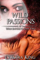 Wild Passions: Wild Instincts, Part 2 (Werewolf Erotic Romance)