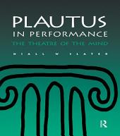 Plautus in Performance: The Theatre of the Mind