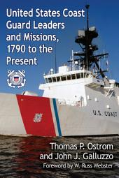 United States Coast Guard Leaders and Missions, 1790 to the Present