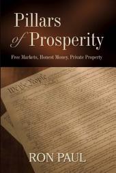 Pillars of Prosperity: Free Markets, Honest Money, Private Property