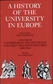 A History of the University in Europe: Volume 3, Universities in the Nineteenth and Early Twentieth Centuries (1800–1945)