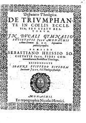Disputatio theologica de triumphante in coelis ecclesia, seu statu beatorum