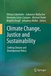 Climate Change, Justice and Sustainability: Linking Climate and Development Policy